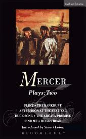 Mercer Plays: 2: Flint, The Bankrupt, An Afternoon at the Festival, Duck Song, The Arcata Promise, Find Me, Huggy Bear