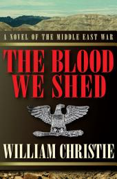 The Blood We Shed: A Novel of the Middle East War