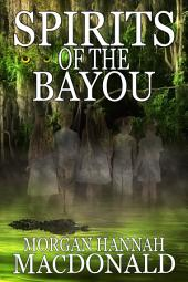 SPIRITS OF THE BAYOU: The Spirits Series #2