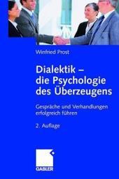 Dialektik - die Psychologie des Überzeugens: Gespräche und Verhandlungen erfolgreich führen, Ausgabe 2