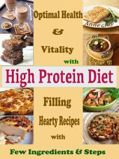 Optimal Health & Vitality with High Protein Diet: Filling Hearty Recipes with Few Ingredients & Steps