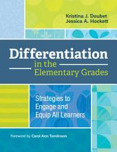 Differentiation in the Elementary Grades: Strategies to Engage and Equip All Learners
