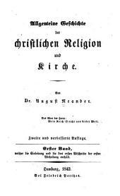 Allgemeine Geschichte der christlichen Religion und Kirche: Abth. (i.e., 1.-2. Bd.) Die Kirchengeschichte der drei ersten Jahrhunderte