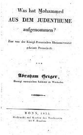 Was hat Mohammed aus dem Judenthume aufgenommen: Eine von der Königl. Preussischen Rheinuniversität gekrönte Preisschrift