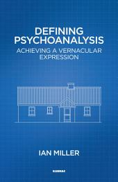 Defining Psychoanalysis: Achieving a Vernacular Expression