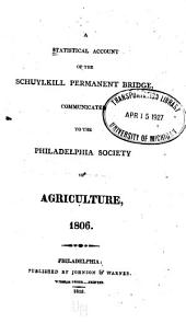 A Statistical Account of the Schuylkill Permanent Bridge: Communicated to the Philadelphia Society of Agriculture, 1806