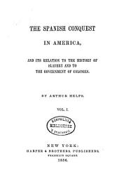 The Spanish conquest in America, and its relation to the history of slavery and to the government of colonies: Volume 1