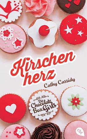 Die Chocolate Box Girls   Kirschenherz PDF