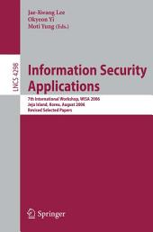 Information Security Applications: 7th International Workshop, WISA 2006, Jeju Island, Korea, August 28-30, 2006, Revised Selected Papers