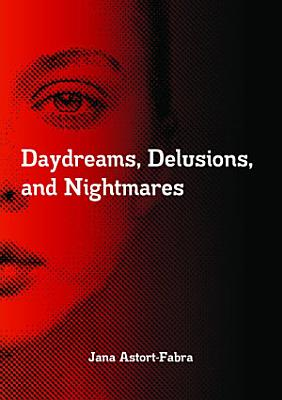 Daydreams  Delusions  and Nightmares PDF