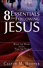 8 Essentials for Following Jesus: How to Walk the Walk not just Talk the Talk