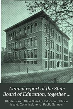Annual Report of the State Board of Education  Together with the     Annual Report of the Commissioner of Public Schools of Rhode Island PDF