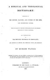 A Biblical and Theological Dictionary: Explanatory of the History, Manners, and Customs of the Jews, and Neighbouring Nations: With an Account of the Most Remarkable Places and Persons Mentioned in Sacred Scripture; an Exposition of the Principal Doctrines of Christianity: and the Notices of Jewish and Christian Sects and Heresies