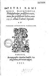 Petri Rami... Oratio, initio suae professionis habita, anno 1551, octauo Calend. Septemb. ...