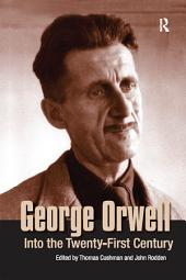 George Orwell: Into the Twenty-first Century