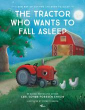 The Tractor Who Wants to Fall Asleep: A New Way of Getting Children to Sleep