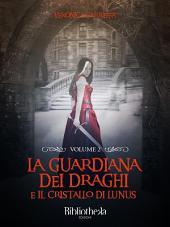 La Guardiana dei Draghi -: E il cristallo di Lunus, Volume 2