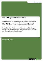 """Konrad von Würzburgs """"Herzmaere"""" oder """"Der Mythos vom vergessenen Herzen"""": Ein analytischer Vergleich von Konrad von Würzburgs """"Herzmaere"""" mit Giovanni di Boccaccios """"Fürst Tancredi"""" und """"Rossiglione & Guardastagno"""""""
