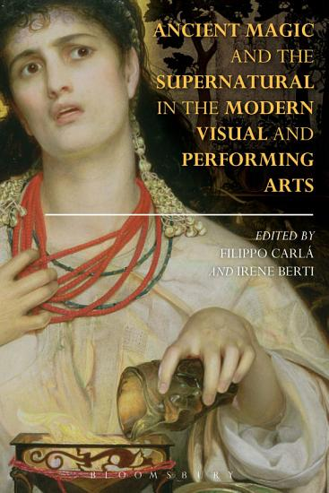 Ancient Magic and the Supernatural in the Modern Visual and Performing Arts PDF