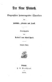 Der neue Plutarch: Biographien hervorragender Charaktere der Geschichte, Literatur und Kunst, Band 6