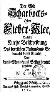 Der edle Scharbocks- oder Fieber-Klee: das ist kurtze Beschreibung des herrlichen Nutzens und Gebrauchs dieses Krauts ...