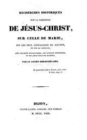 Recherches historiques sur la personne de Jésus-Christ: sur celle de Marie, sur les deux généalogies du Saveur, et sur sa famille; avec des notes philologiques, des tableaux synoptiques, et une ample table des matières
