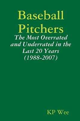 Baseball Pitchers  The Most Overrated And Underrated In The Last 20 Years  1988 2007  PDF
