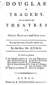 Douglas: A tragedy. As it is acted at the theatres in Great Britain and Ireland