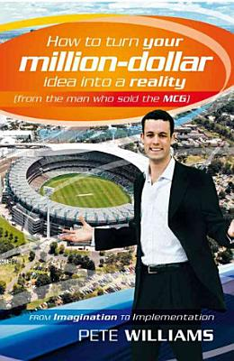 How to Turn Your Million Dollar Idea Into a Reality  from the Man Who Sold MCG