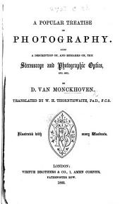 A Popular Treatise on Photography. Also, a description of, and remarks on, the Stereoscope and Photographic Optics ... Translated by W. H. Thornthwaite