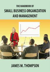 The Handbook of Small Business Organization and Management