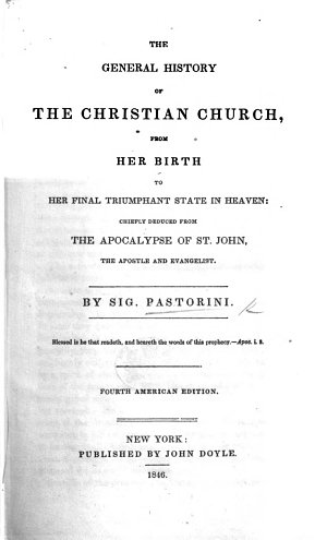 The General History of the Christian Church     Chiefly Deduced from the Apocalypse of St  John     By Sig  Pastorini  a Pseudonym of Charles Walmesley  Bishop of Rama   Fourth American Edition