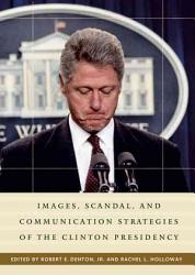 Images Scandal And Communication Strategies Of The Clinton Presidency Book PDF