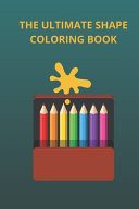 The Ultimate Shape Coloring Book
