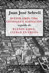 Buenos Aires, vida cotidiana y alienación: seguido de Buenos Aires, ciudad en crisis