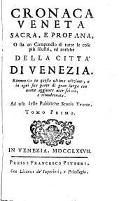 Cronaca Veneta Sacra E Profana O sia un Compendio di tutte le cose più illustri ed antiche Della Città Di Venezia: Volume 1