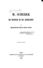 M. Scherer, ses disciples et ses adversaires, par quelqu'un qui n'est ni l'un ni l'autre