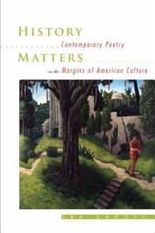 History Matters: Contemporary Poetry on the Margins of American Culture