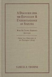 A Discourse Upon the Exposicion & Understandinge of Statutes: With Sir Thomas Egerton's Additions : Edited from Manuscripts in the Huntington Library