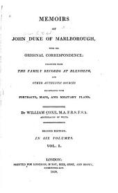 Memoirs of John, Duke of Marlborough: With His Original Correspondence: Collected from the Family Records at Blenheim, and Other Authentic Sources; Illustrated with Portraits, Maps and Military Plans, Volume 1