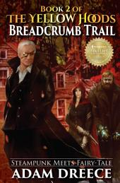 Breadcrumb Trail (The Yellow Hoods, #2): Steampunk meets Fairy Tale