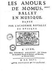 Les Amours de Momus, ballet [par Duché de Vancy] en musique [par Desmarests] dansé par l'Académie Royalle de Musique
