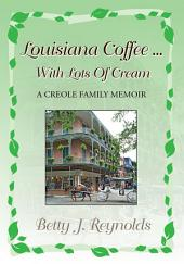 Louisiana Coffee ... with Lots of Cream: A Creole Family Memoir