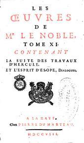 Les oeuvres de Mr le Noble: Tome XI, contenant La suite des travaux d'Hercule et l'esprit d'Esope, Dialogues