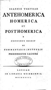Ioannis Tzetzae Antehomerica, Homerica et posthomerica