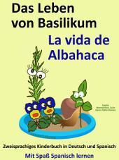 Das Leben von Basilikum - La vida de Albahaca: Kostenfreies zweisprachiges Kinderbuch in Deutsch und Spanisch: