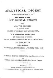 An Analytical Digest of the Cases Published in the New Series of the Law Journal Reports: And in All the Reports of Decisions in the Courts of Common Law and Equity, in the Ecclesiastical and Admiralty Courts, by the House of Lords, and Election Committees of the House of Commons, at Nisi Prius, and in Bankruptcy, from Michaelmas Term 1840 to Trinity Term 1845, Inclusive