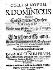 Coelum novum, das ist: S. Dominicus, vormahlen ein Regulierter Chorherr S. Augustini, und nachgehents Stiffter deß H. Prediger-Ordens, als Ein Newer Himmel