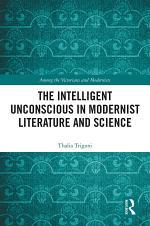 The Intelligent Unconscious in Modernist Literature and Science