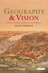 Geography and Vision: Seeing, Imagining and Representing the World